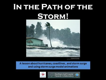 In the Path of the Storm! A lesson about hurricanes, coastlines, and storm surge and using storm surge model animations.