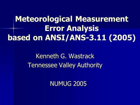 Meteorological Measurement Error Analysis based on ANSI/ANS-3.11 (2005) Kenneth G. Wastrack Tennessee Valley Authority NUMUG 2005.