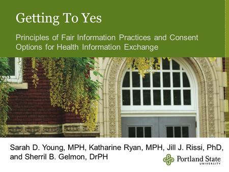 Getting To Yes Principles of Fair Information Practices and Consent Options for Health Information Exchange Sarah D. Young, MPH, Katharine Ryan, MPH, Jill.
