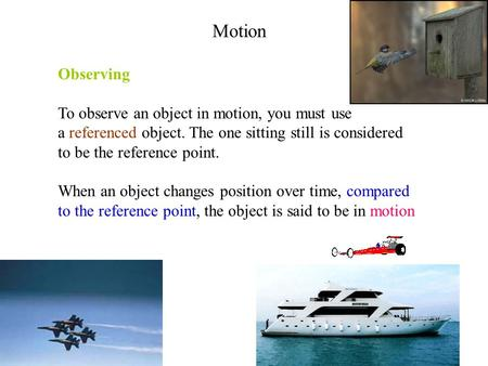 Motion Observing To observe an object in motion, you must use