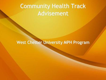 Community Health Track Advisement West Chester University MPH Program.