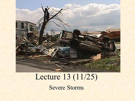 Lecture 13 (11/25) Severe Storms. Severe Storm A thunderstorm must have one or more of the following to be considered a severe storm: (NWS classification)