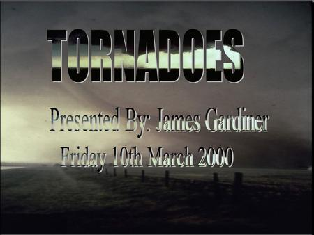 Introduction What is a Tornado? How, where and when do Tornadoes form. How to survive a Tornado The destruction caused by Tornadoes. Different types of.
