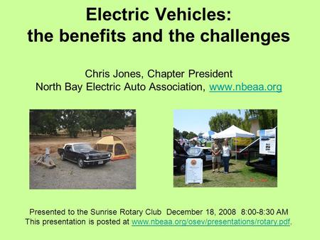 Electric Vehicles: the benefits and the challenges Chris Jones, Chapter President North Bay Electric Auto Association, www.nbeaa.orgwww.nbeaa.org Presented.