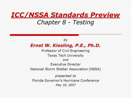 ICC/NSSA Standards Preview Chapter 8 - Testing by Ernst W. Kiesling, P.E., Ph.D. Professor of Civil Engineering Texas Tech University and Executive Director.