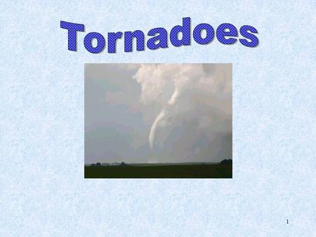 Tornadoes Tornadoes We will be reading the book Night of the Twisters. The book is about tornadoes.