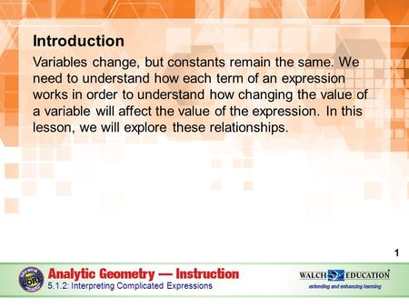Introduction Variables change, but constants remain the same. We need to understand how each term of an expression works in order to understand how changing.
