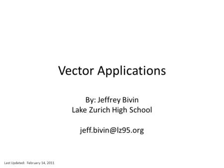 Jeff Bivin -- LZHS Vector Applications By: Jeffrey Bivin Lake Zurich High School Last Updated: February 14, 2011.