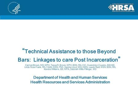 """ Technical Assistance to those Beyond Bars: Linkages to care Post Incarceration "" Carmen Brown, MD, MPH, Tessa R. Brown, MPH, BSN, RN, CIC, Gwendolyn."