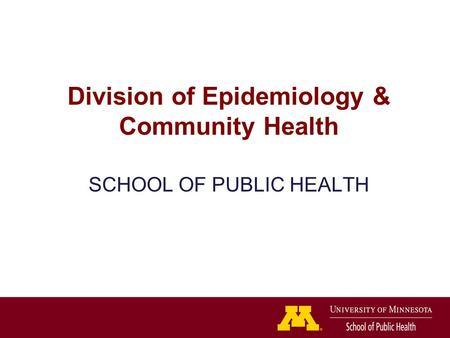 Division of Epidemiology & Community Health SCHOOL OF PUBLIC HEALTH.