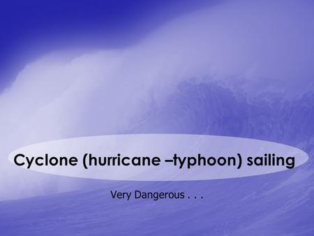 Cyclone (hurricane –typhoon) sailing Very Dangerous...