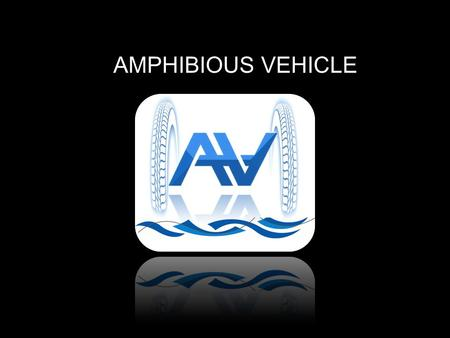 AMPHIBIOUS VEHICLE. The Team The Project Overview The Design & Prototype The Testing The Conclusion The Acknowledgements.