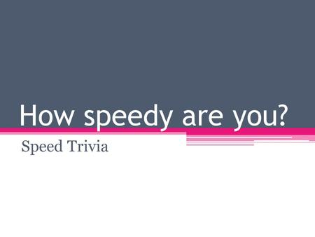 How speedy are you? Speed Trivia. Question #1 What is the world's fastest animal?