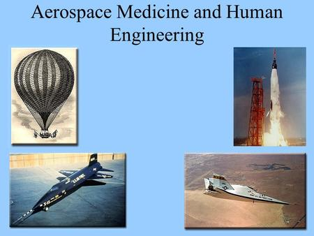 Aerospace Medicine and Human Engineering. Beginnings of Aerospace Medicine Established in 1918 with the founding of the Army Aviation Medical Research.