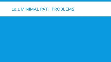 10.4 MINIMAL PATH PROBLEMS 10.5 MAXIMUM AND MINIMUM PROBLEMS IN MOTION AND ELSEWHERE.