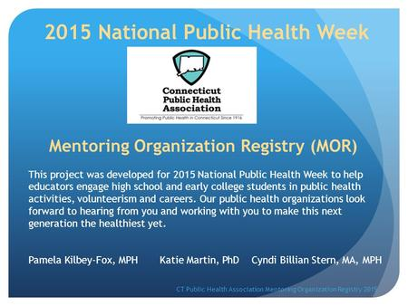 Mentoring Organization Registry (MOR) This project was developed for 2015 National Public Health Week to help educators engage high school and early college.
