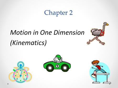 Chapter 2 Motion in One Dimension (Kinematics). 2.1 Displacement and Velocity Distance is a measure of the total motion of an object (how far it has traveled)