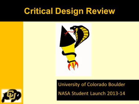 University of Colorado Boulder NASA Student Launch 2013-14 Critical Design Review.