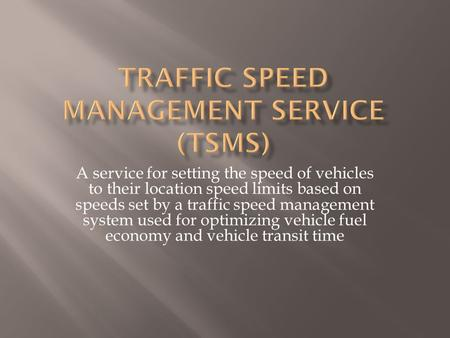 A service for setting the speed of vehicles to their location speed limits based on speeds set by a traffic speed management system used for optimizing.