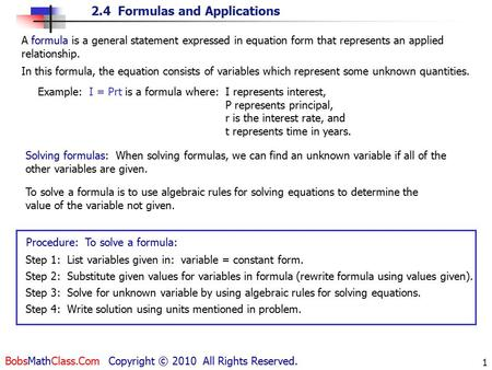 2.4 Formulas and Applications BobsMathClass.Com Copyright © 2010 All Rights Reserved. 1 A formula is a general statement expressed in equation form that.