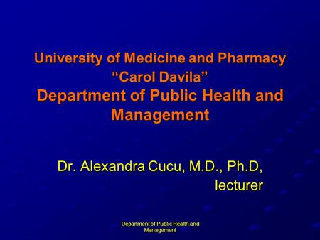 "Department of Public Health and Management University of Medicine and Pharmacy ""Carol Davila"" Department of Public Health and Management Dr. Alexandra."