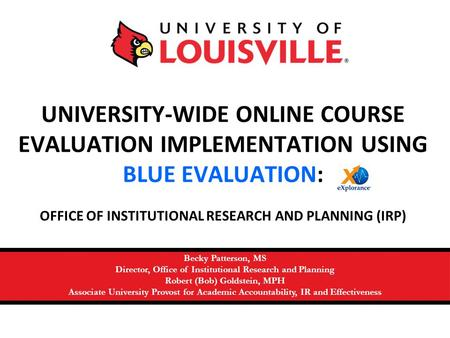 1 UNIVERSITY-WIDE ONLINE COURSE EVALUATION IMPLEMENTATION USING BLUE EVALUATION: OFFICE OF INSTITUTIONAL RESEARCH AND PLANNING (IRP) Becky Patterson, MS.