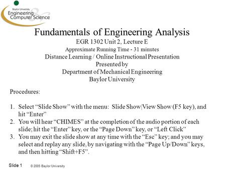 © 2005 Baylor University Slide 1 Fundamentals of Engineering Analysis EGR 1302 Unit 2, Lecture E Approximate Running Time - 31 minutes Distance Learning.
