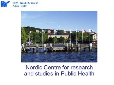 Nordic Centre for research and studies in Public Health.