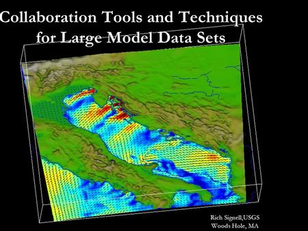 Collaboration Tools and Techniques for Large Model Data Sets Rich Signell,USGS Woods Hole, MA.