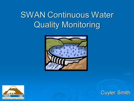 SWAN Continuous Water Quality Monitoring Cuyler Smith 1 1 1 11 1 1 1 11 11 0 0 0 0 0 0 0 0 0 0 00 0 0 0 0 1 1 1 1 1 0 0 0 0 0 0 0.