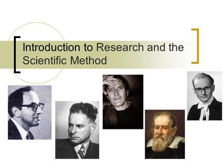 Introduction to Research and the Scientific Method.