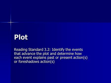 Plot Reading Standard 3.2: Identify the events that advance the plot and determine how each event explains past or present action(s) or foreshadows action(s)