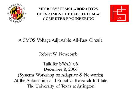MICROSYSTEMS LABORATORY DEPARTMENT OF ELECTRICAL & COMPUTER ENGINEERING A CMOS Voltage Adjustable All-Pass Circuit Robert W. Newcomb Talk for SWAN 06 December.