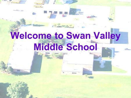 Welcome to Swan Valley Middle School. 2011 Data Presentation.