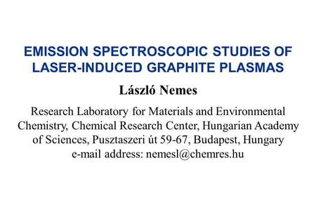 EMISSION SPECTROSCOPIC STUDIES OF LASER-INDUCED GRAPHITE PLASMAS László Nemes Research Laboratory for Materials and Environmental Chemistry, Chemical Research.