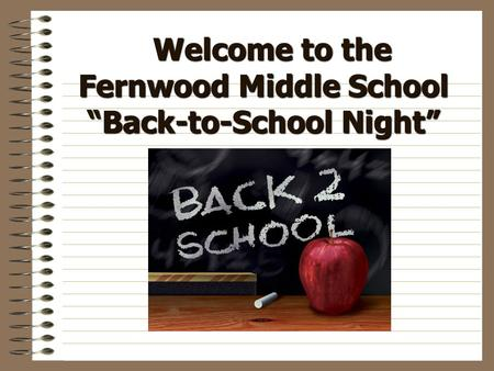 "Welcome to the Fernwood Middle School ""Back-to-School Night"" Welcome to the Fernwood Middle School ""Back-to-School Night"""