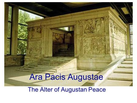Ara Pacis Augustae The Alter of Augustan Peace. Ara Pacis Augustae Who commissioned it: Augustus When:13- 9 BC Where: field of Mars (Campus Martius),