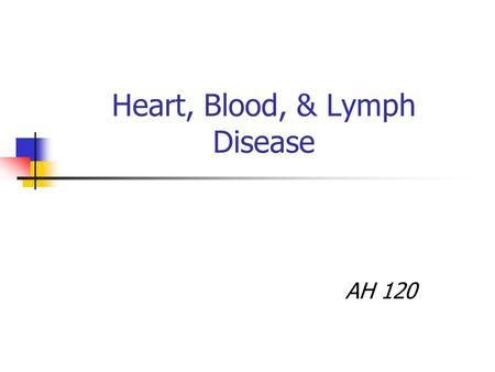 Heart, Blood, & Lymph Disease AH 120 Atherosclerosis The buildup of fatty plaque <strong>in</strong> the arteries and arterioles. The plaque decreases the lumen of the.