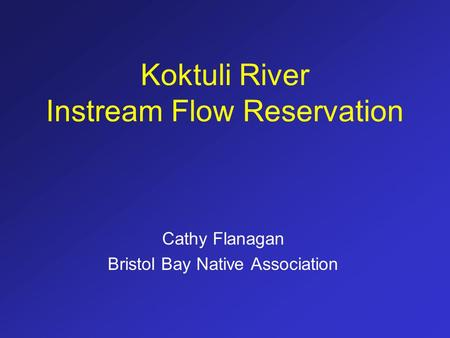 Koktuli River Instream Flow Reservation Cathy Flanagan Bristol Bay Native Association.