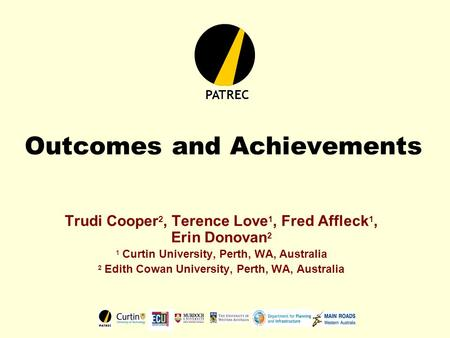 Outcomes and Achievements Trudi Cooper 2, Terence Love 1, Fred Affleck 1, Erin Donovan 2 1 Curtin University, Perth, WA, Australia 2 Edith Cowan University,