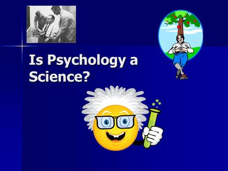 Is Psychology a Science?. BATs Outline the key features of science and the scientific method Outline the key features of science and the scientific method.