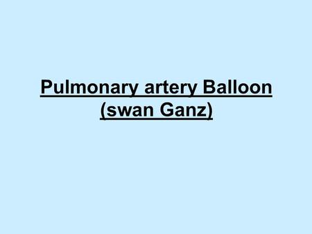 Pulmonary artery Balloon (swan Ganz). Outline Introduction Deffinition Indication Purpose Haemodynamic value Complication Nursing skills.