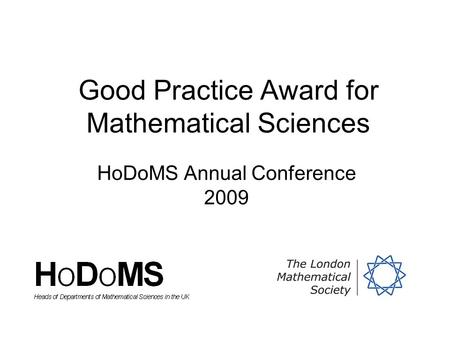 Good Practice Award for Mathematical Sciences HoDoMS Annual Conference 2009.