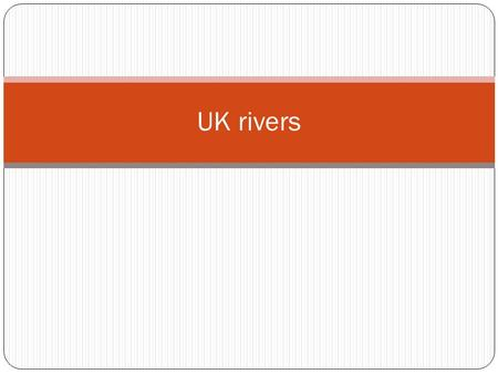 UK rivers. General information Being a relatively small Island, the UK's rivers are not very long. The longest river in the UK is the river Severn, just.