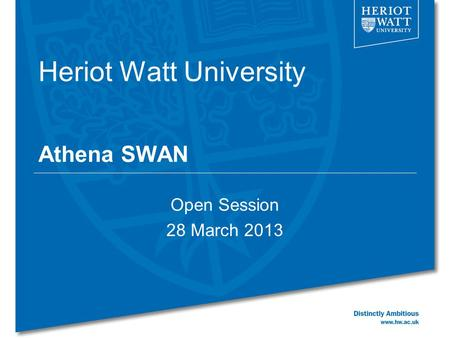 Heriot Watt University Athena SWAN Open Session 28 March 2013.