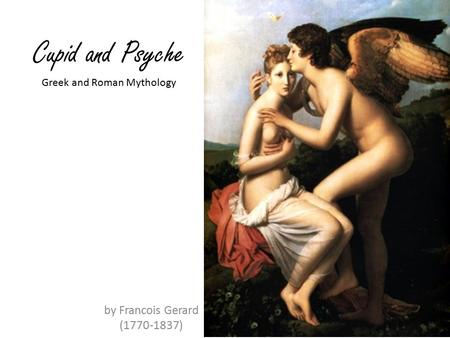 Cupid and Psyche by Francois Gerard (1770-1837) Greek and Roman Mythology.