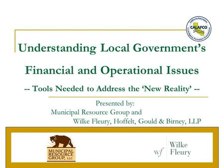 Understanding Local Government's Financial and Operational Issues -- Tools Needed to Address the 'New Reality' -- Presented by: Municipal Resource Group.