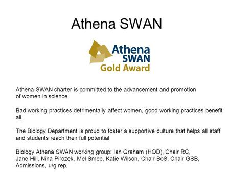 Athena SWAN Athena SWAN charter is committed to the advancement and promotion of women in science. Bad working practices detrimentally affect women, good.