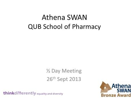 Athena SWAN QUB School of Pharmacy ½ Day Meeting 26 th Sept 2013.