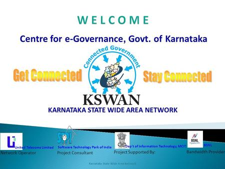 Karnataka State Wide Area Network Centre for e-Governance, Govt. of Karnataka KARNATAKA STATE WIDE AREA NETWORK Dep't of Information Technology, MCIT Project.